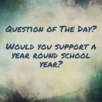 Would you support a year round year?